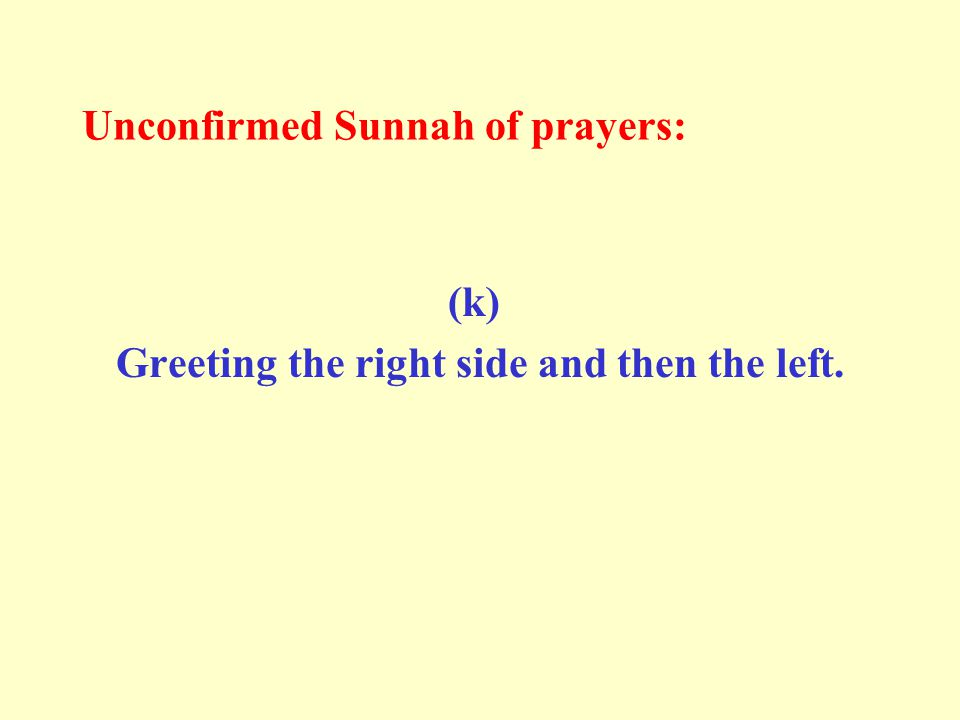 Unconfirmed Sunnah of prayers: (k) Greeting the right side and then the left.