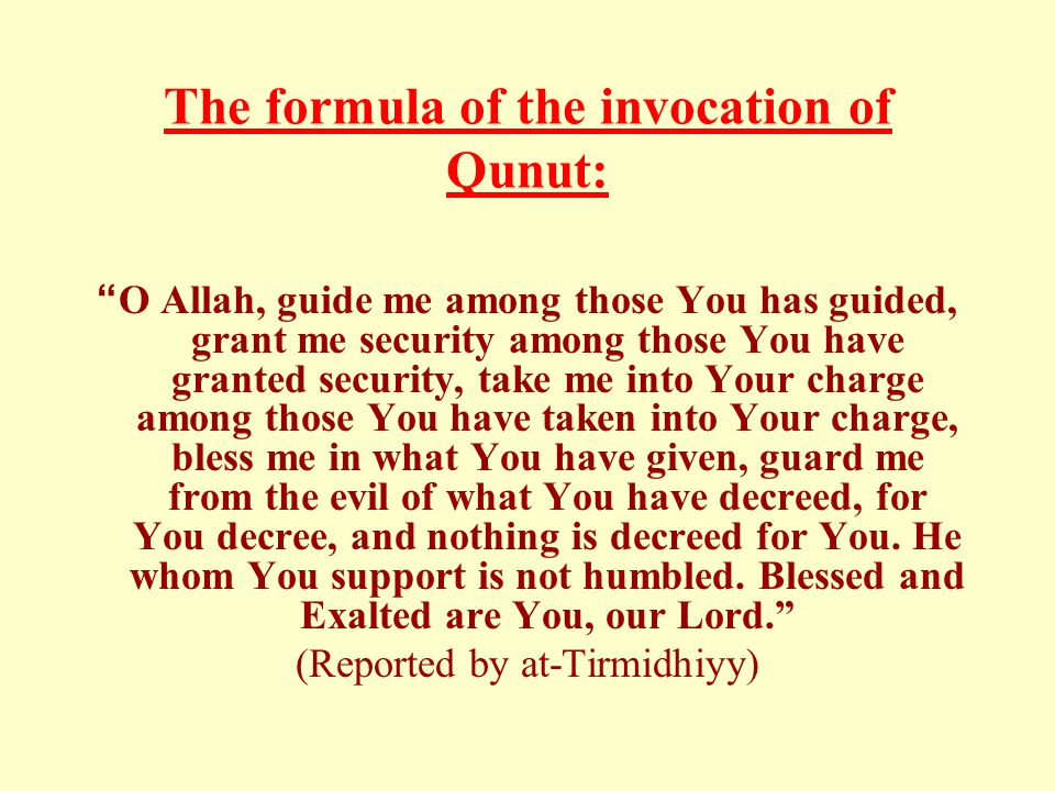 "The formula of the invocation of Qunut: ""O Allah, guide me among those You has guided, grant me security among those You have granted security, take m"