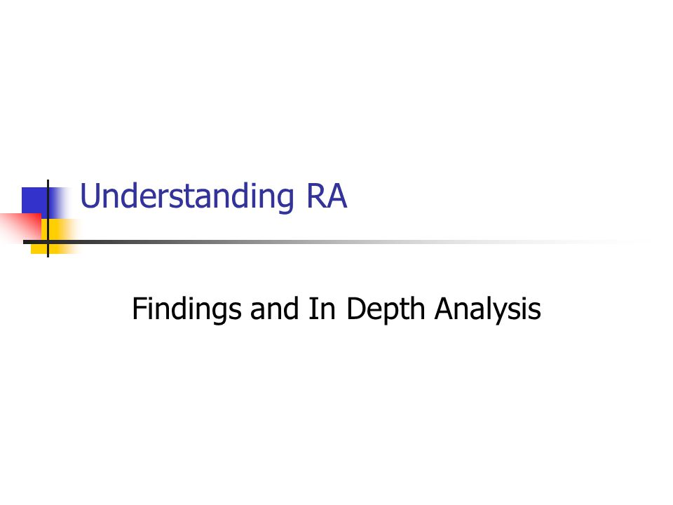 Understanding RA Findings and In Depth Analysis