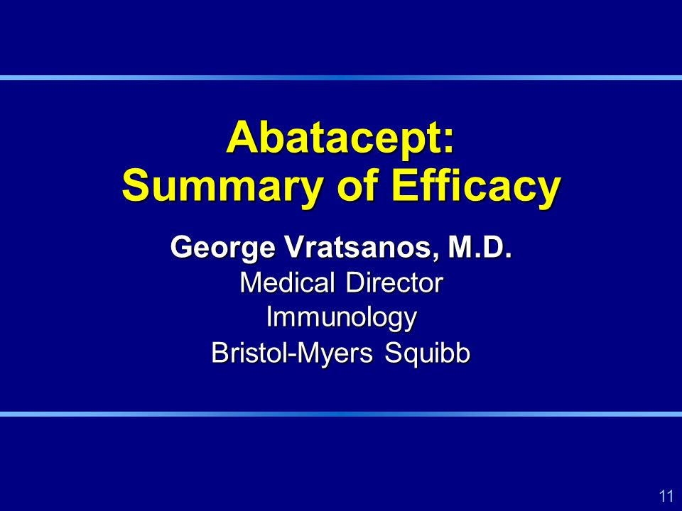 11 Abatacept: Summary of Efficacy George Vratsanos, M.D.