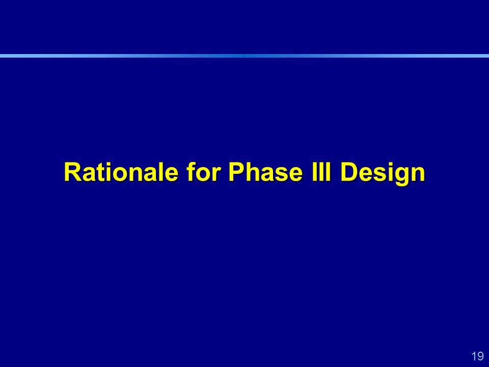 19 Rationale for Phase III Design