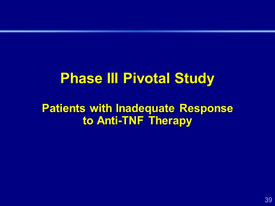 39 Phase III Pivotal Study Patients with Inadequate Response to Anti-TNF Therapy