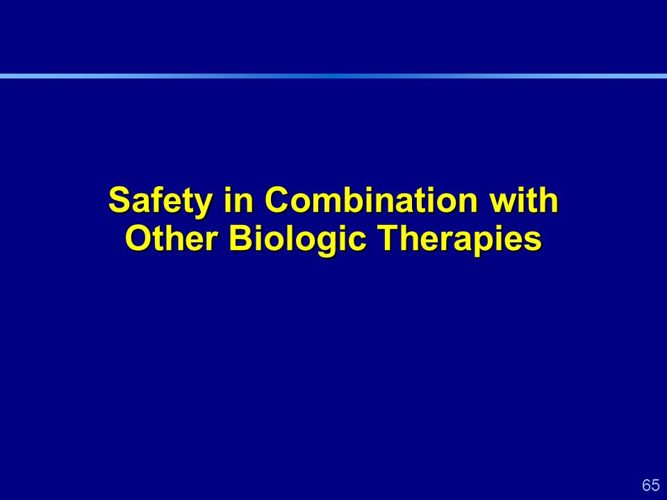 65 Safety in Combination with Other Biologic Therapies