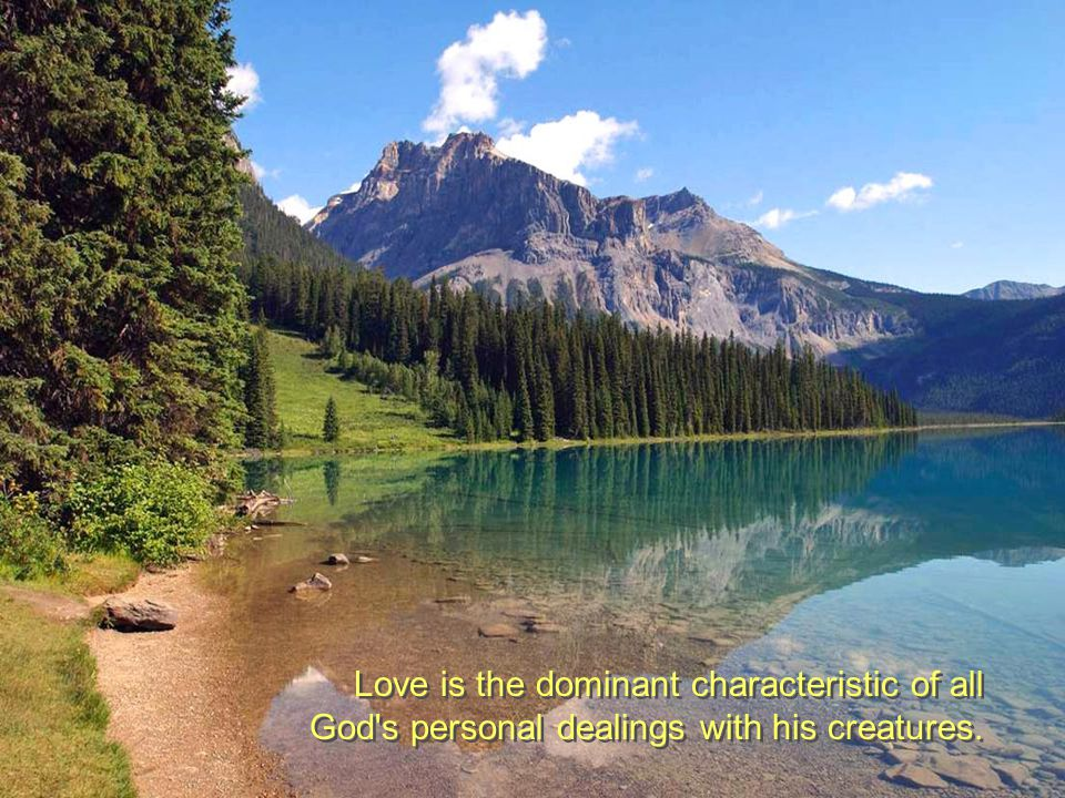 Love is the dominant characteristic of all God s personal dealings with his creatures.