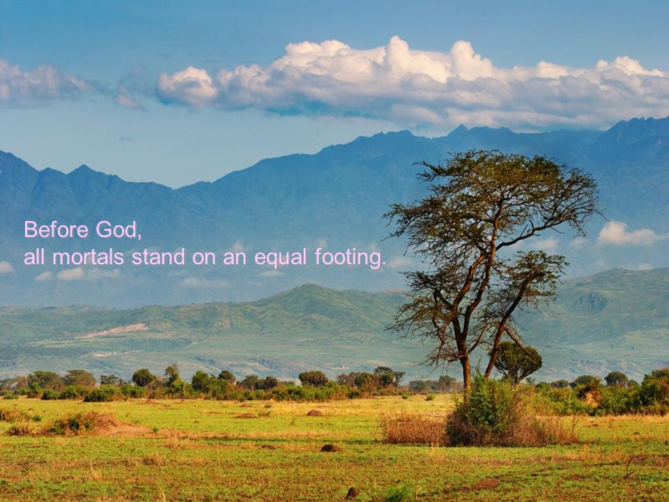 Before God, all mortals stand on an equal footing.