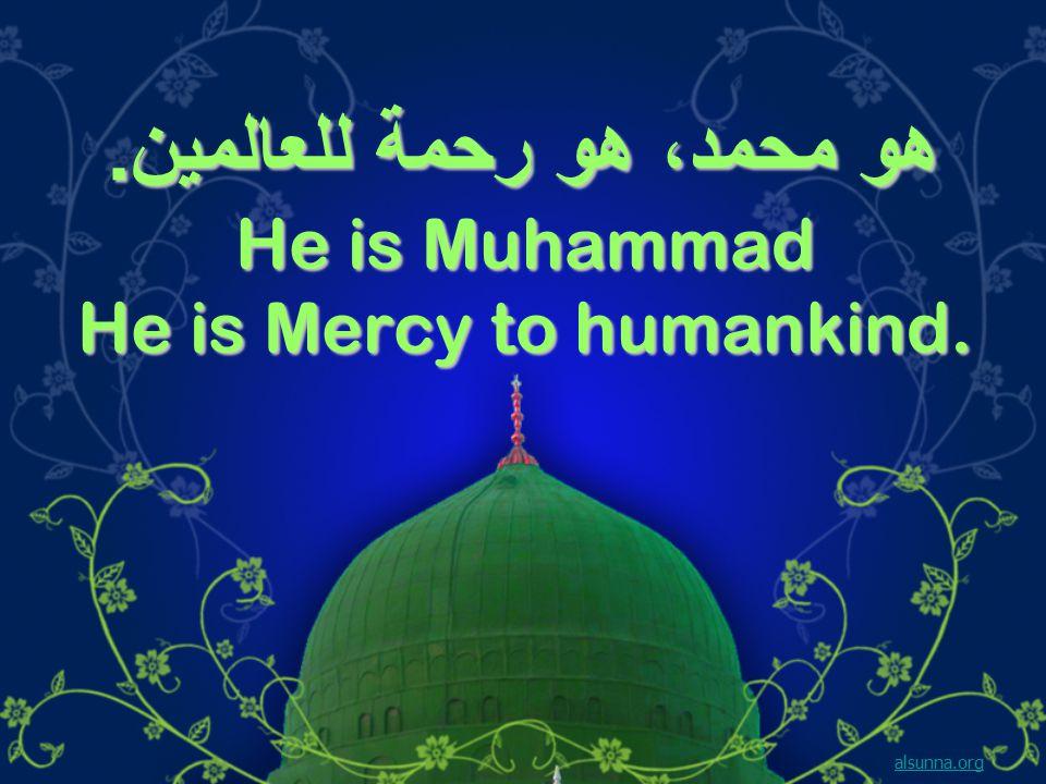 هو محمد، هو رحمة للعالمين. He is Muhammad He is Mercy to humankind. alsunna.org