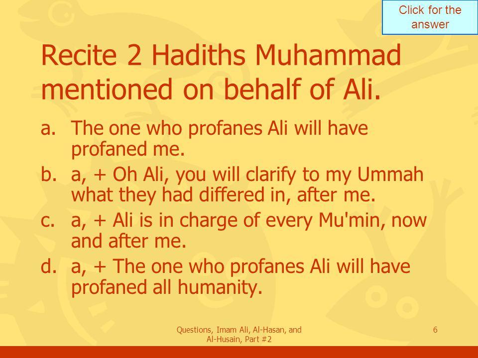 Click for the answer Questions, Imam Ali, Al-Hasan, and Al-Husain, Part #2 37 Describe Fatima s wish in regard to her funeral.