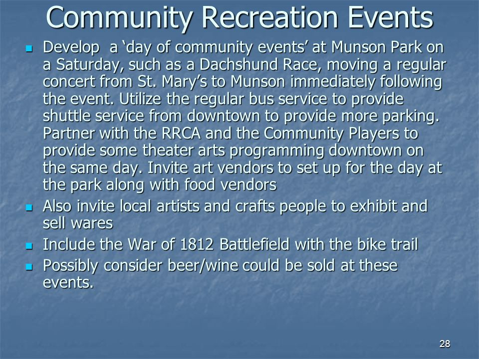 28 Community Recreation Events Develop a 'day of community events' at Munson Park on a Saturday, such as a Dachshund Race, moving a regular concert from St.