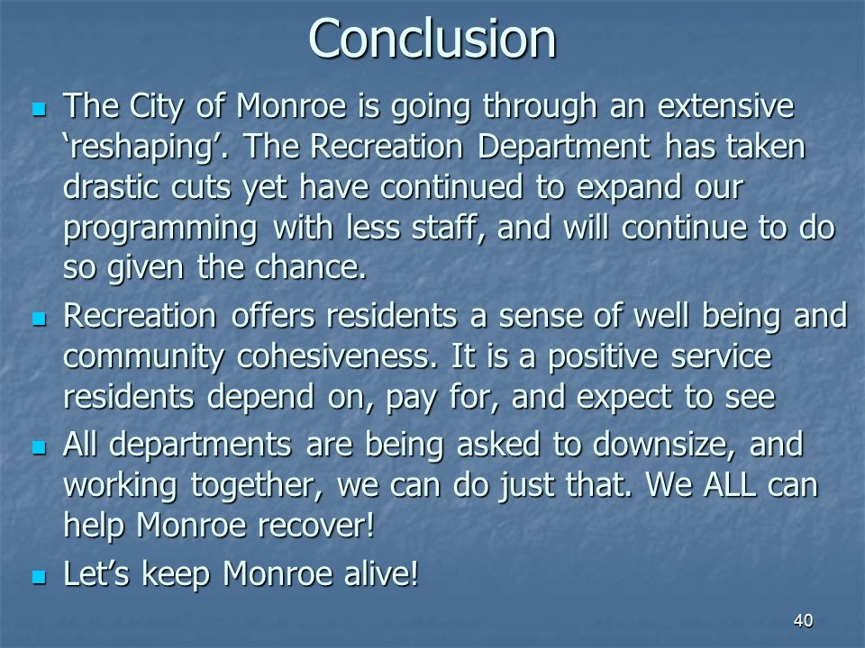 40Conclusion The City of Monroe is going through an extensive 'reshaping'.