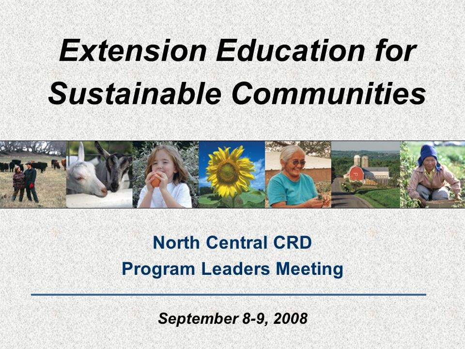 Extension Education for Sustainable Communities North Central CRD Program Leaders Meeting September 8-9, 2008