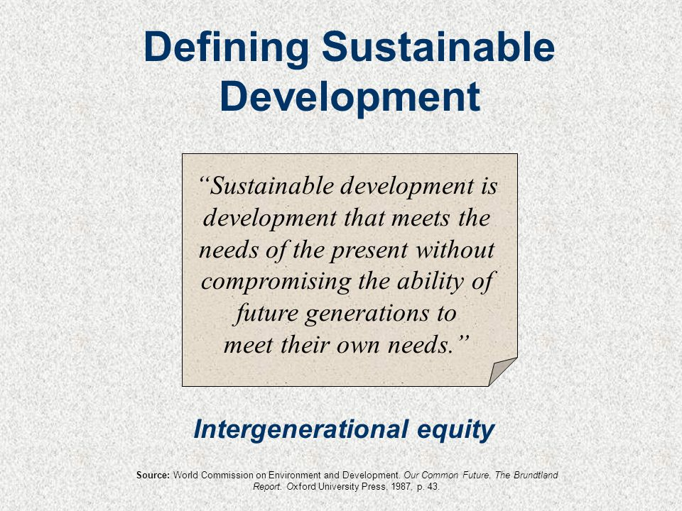 """""""Sustainable development is development that meets the needs of the present without compromising the ability of future generations to meet their own n"""