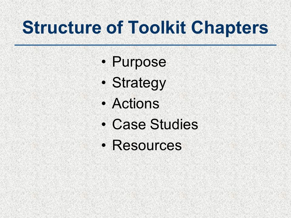 Structure of Toolkit Chapters Purpose Strategy Actions Case Studies Resources