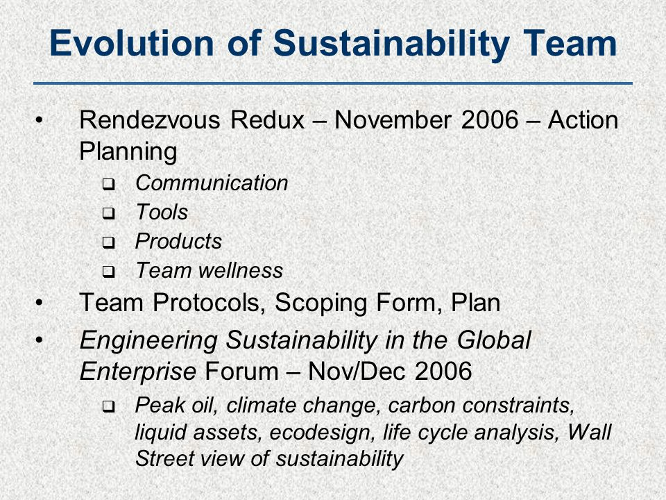 Evolution of Sustainability Team Rendezvous Redux – November 2006 – Action Planning  Communication  Tools  Products  Team wellness Team Protocols,