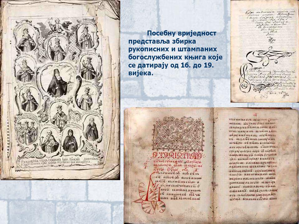 Посебну вриједност представља збирка рукописних и штампаних богослужбених књига које се датирају од 16.