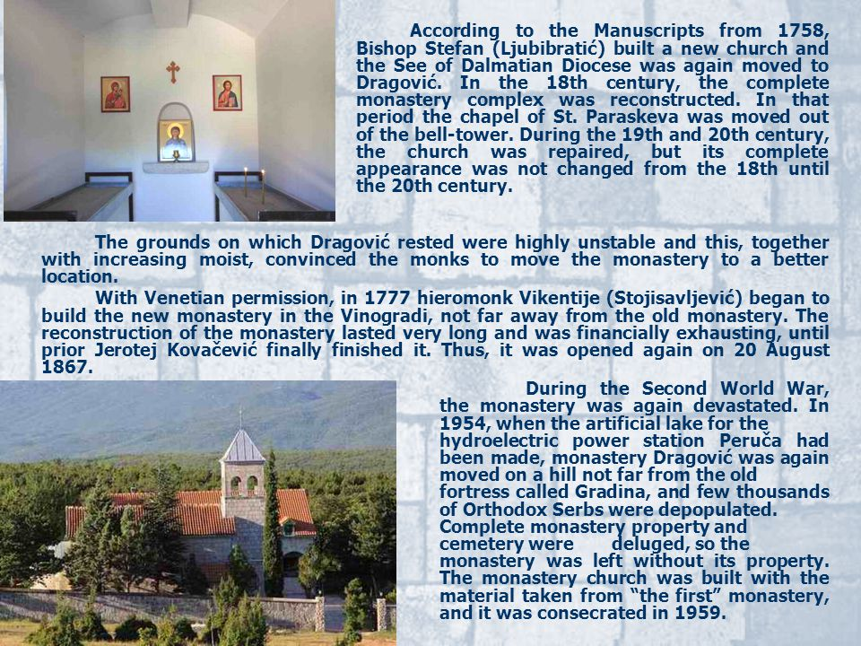 According to the Manuscripts from 1758, Bishop Stefan (Ljubibratić) built a new church and the See of Dalmatian Diocese was again moved to Dragović.