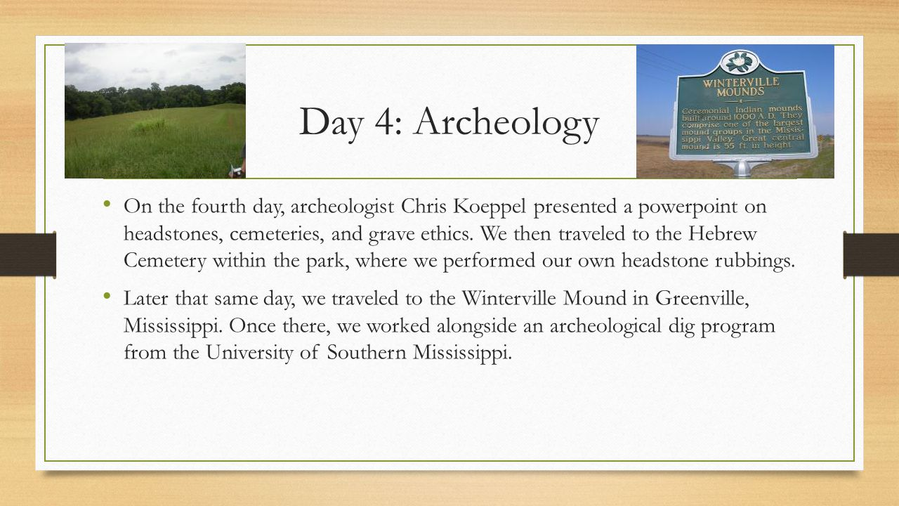 Day 4: Archeology On the fourth day, archeologist Chris Koeppel presented a powerpoint on headstones, cemeteries, and grave ethics.