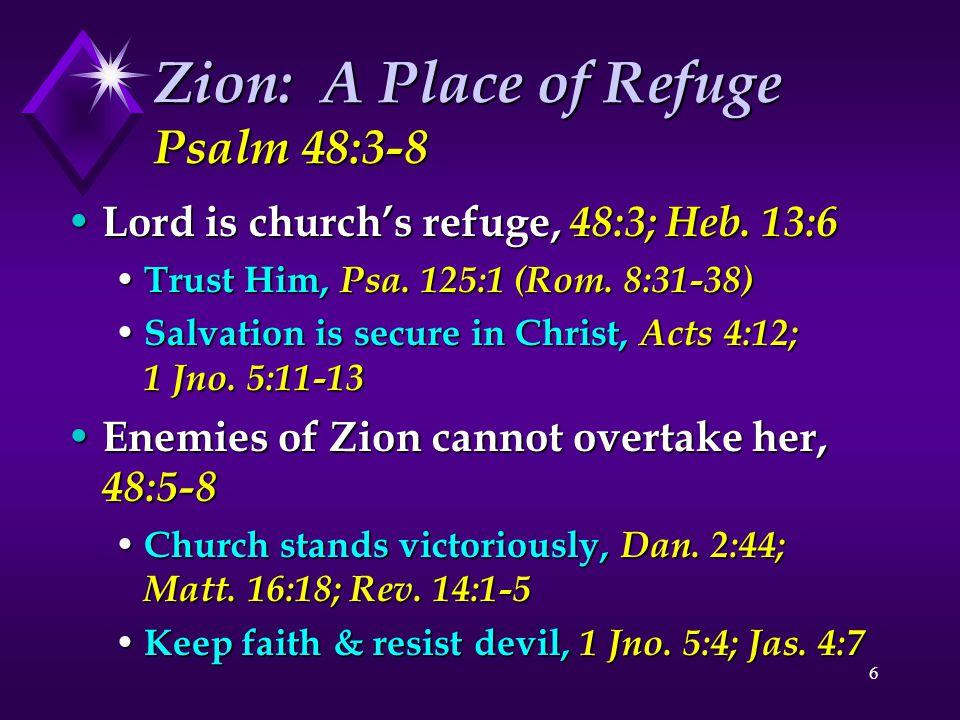 7 Zion: The Temple of God Psalm 48:9-11 Church is God's habitation, Eph.
