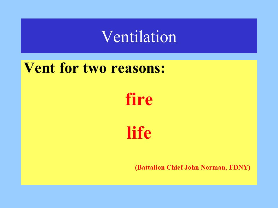 Ventilation Vent for two reasons: fire life (Battalion Chief John Norman, FDNY)
