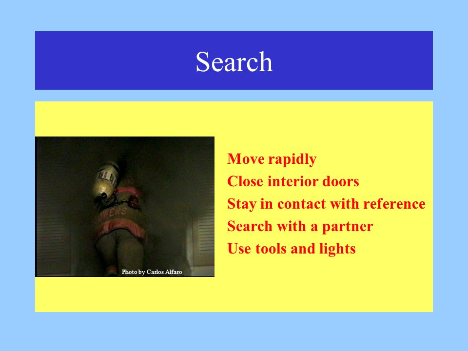 Search Move rapidly Close interior doors Stay in contact with reference Search with a partner Use tools and lights Photo by Carlos Alfaro