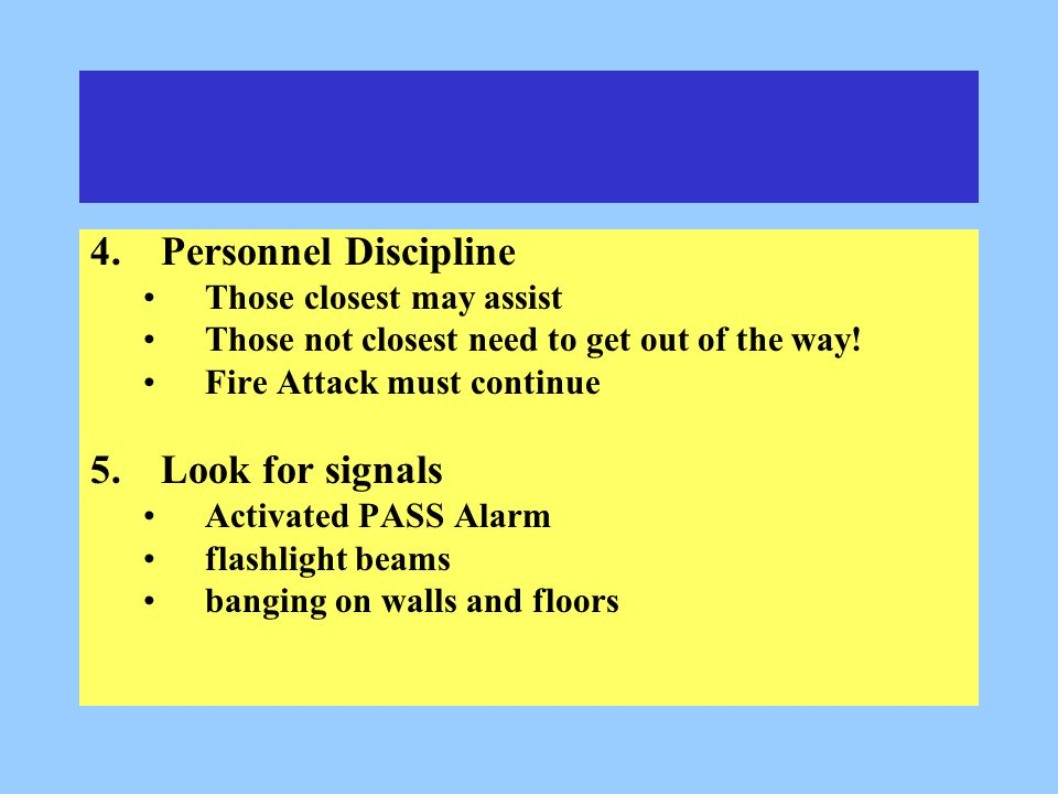 4.Personnel Discipline Those closest may assist Those not closest need to get out of the way.