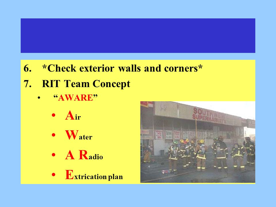 6.*Check exterior walls and corners* 7.RIT Team Concept AWARE A ir W ater A R adio E xtrication plan