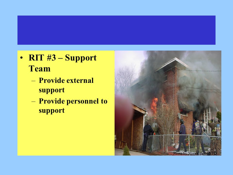 RIT #3 – Support Team –Provide external support –Provide personnel to support Photo by Morningside VFD