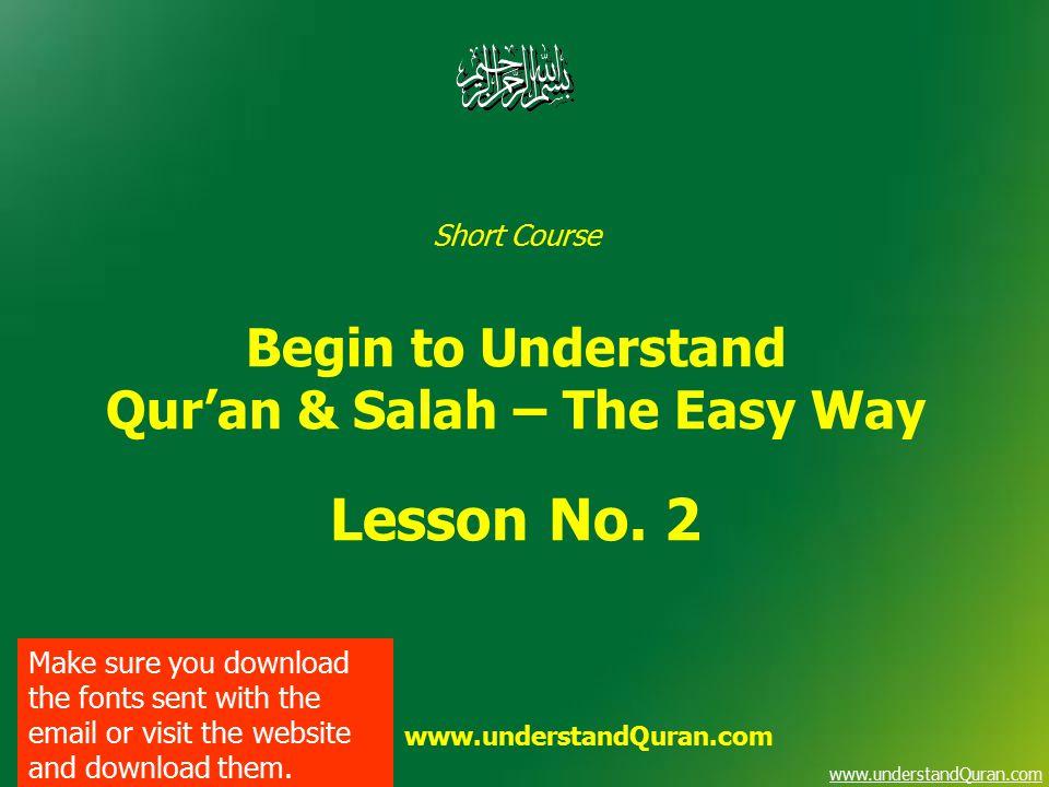 www.understandQuran.com Short Course Begin to Understand Qur'an & Salah – The Easy Way Lesson No. 2 www.understandQuran.com Make sure you download the