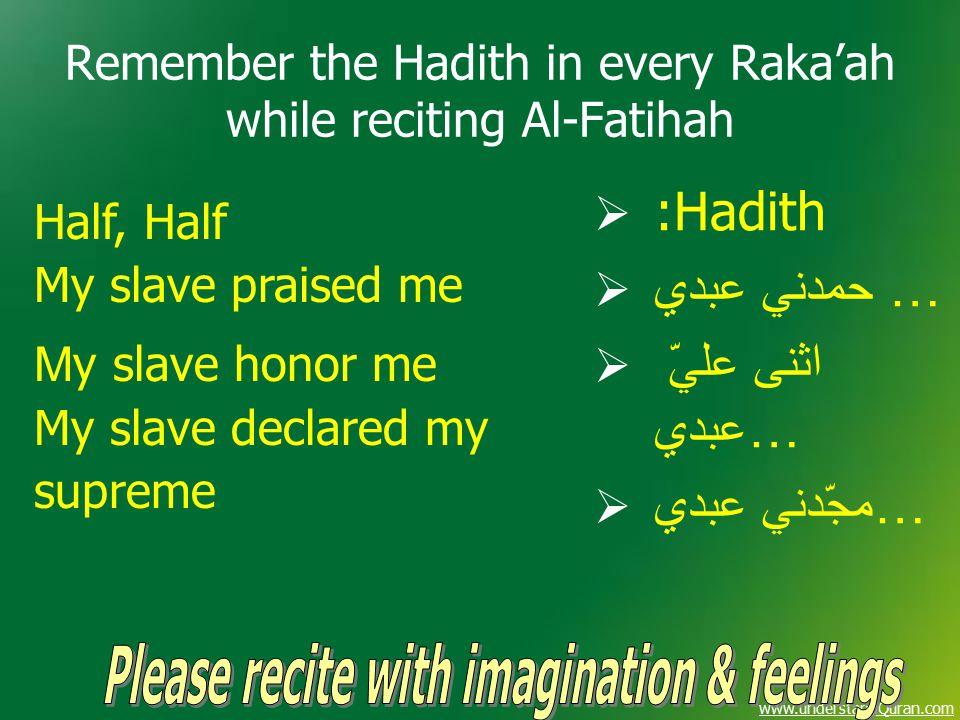 www.understandQuran.com Remember the Hadith in every Raka'ah while reciting Al-Fatihah  :Hadith  حمدني عبدي …  اثنی عليّ عبدي…  مجّدني عبدي… Half,