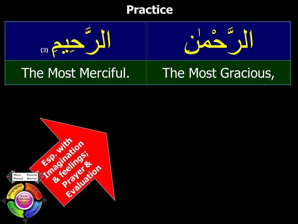 Esp. with Imagination & feelings; Prayer & Evaluation Practice الرَّحْمٰنِالرَّحِيمِ ( 3) The Most Gracious,The Most Merciful.