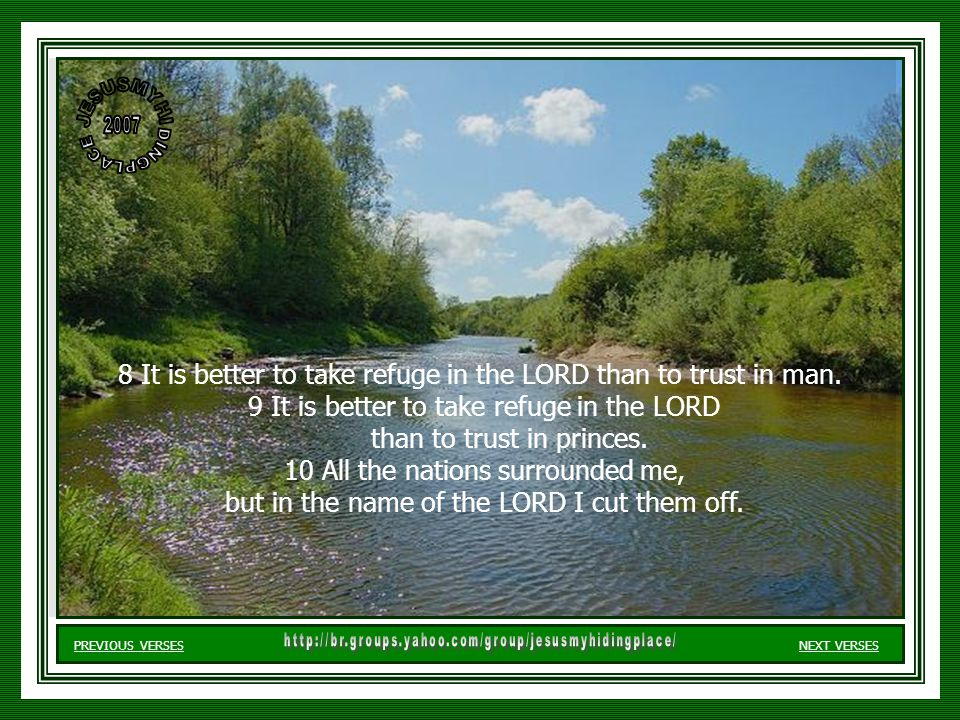 8 It is better to take refuge in the LORD than to trust in man.