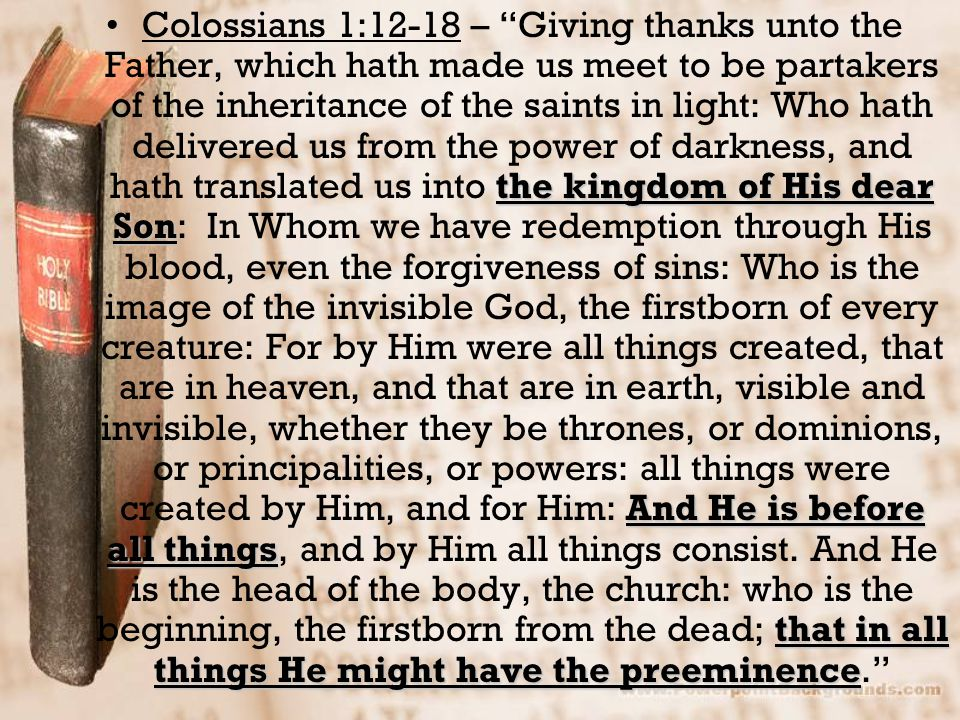 """the kingdom of His dear Son And He is before all things that in all things He might have the preeminenceColossians 1:12-18 – """"Giving thanks unto the F"""
