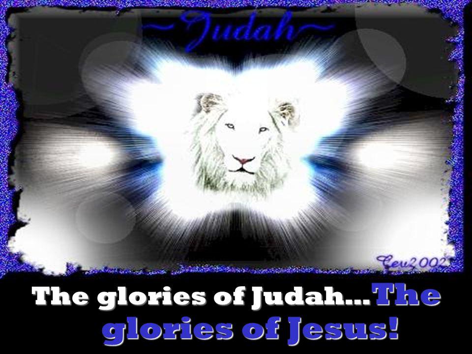 The glories of Judah… The glories of Jesus!