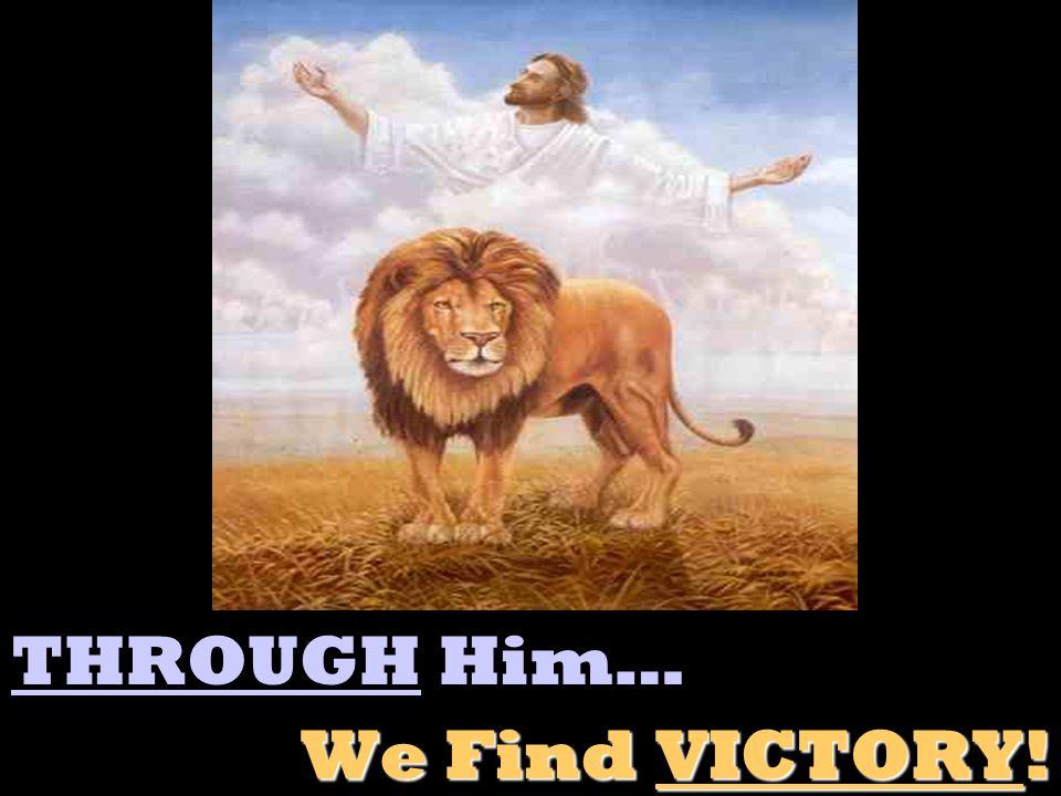 THROUGH Him… We Find VICTORY!