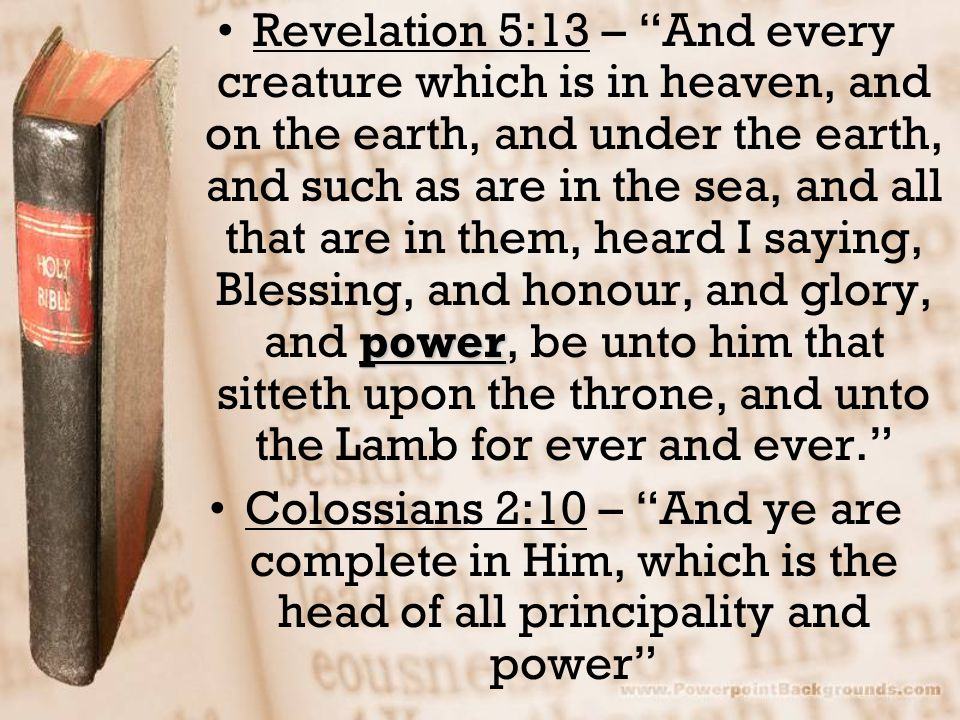 """powerRevelation 5:13 – """"And every creature which is in heaven, and on the earth, and under the earth, and such as are in the sea, and all that are in"""