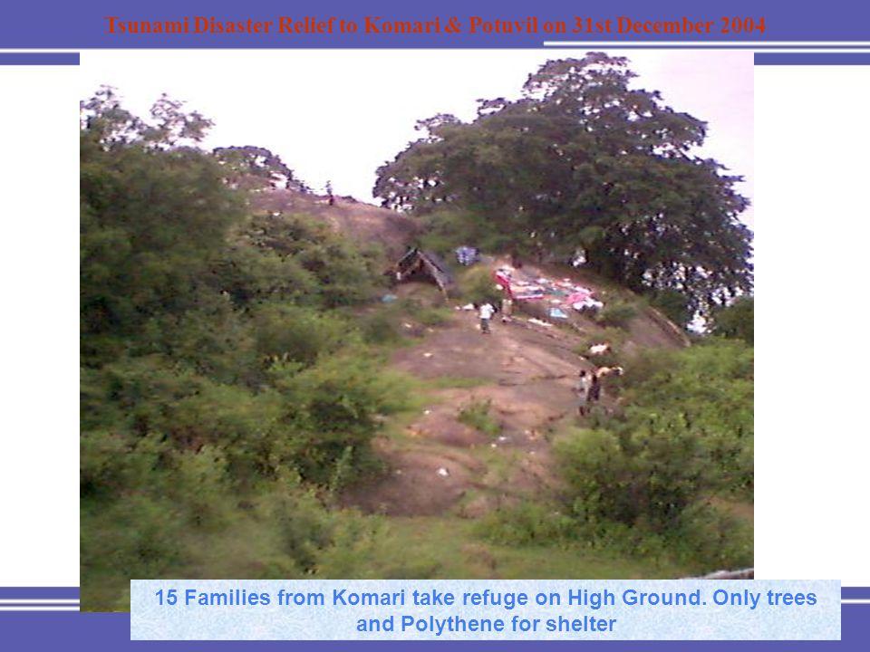 Tsunami Disaster Relief to Komari & Potuvil on 31st December 2004 15 Families from Komari take refuge on High Ground.