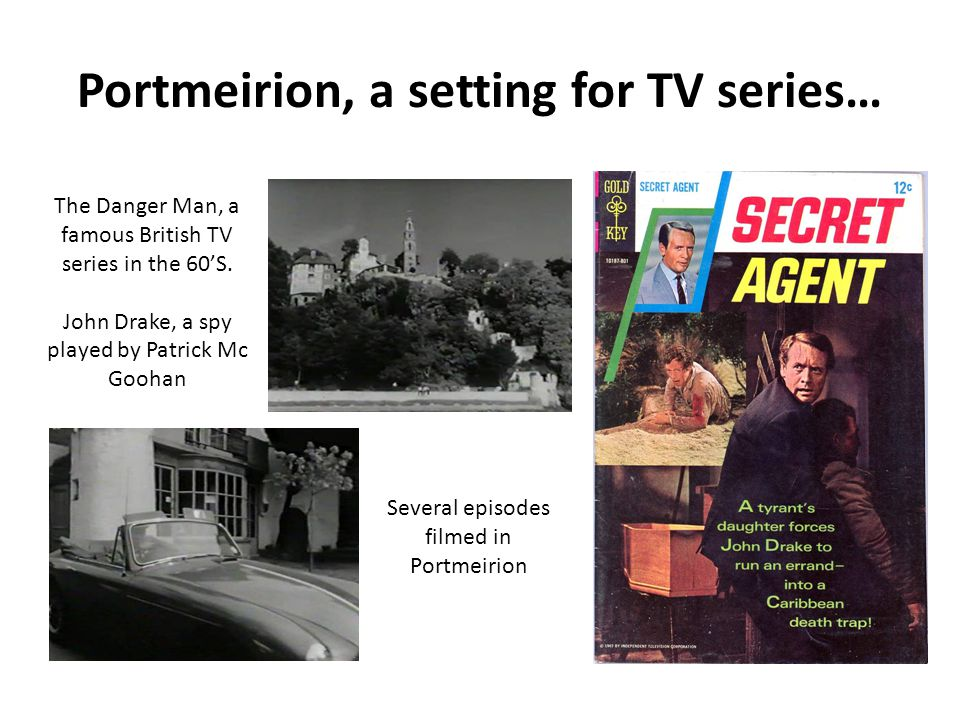 Portmeirion, a setting for TV series… The Danger Man, a famous British TV series in the 60'S.