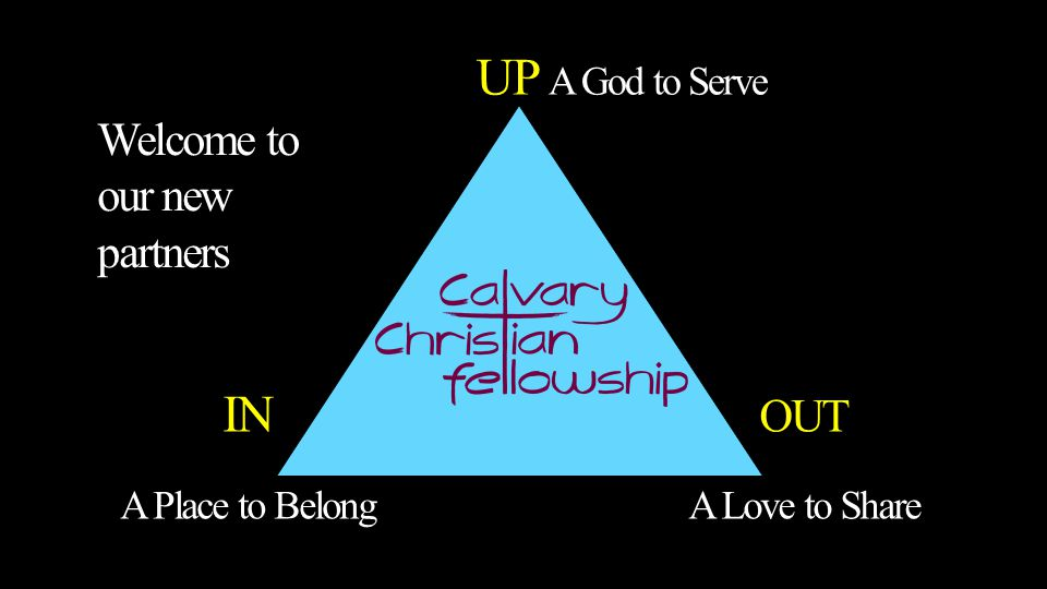 IN A Place to Belong UP A God to Serve OUT A Love to Share Welcome to our new partners