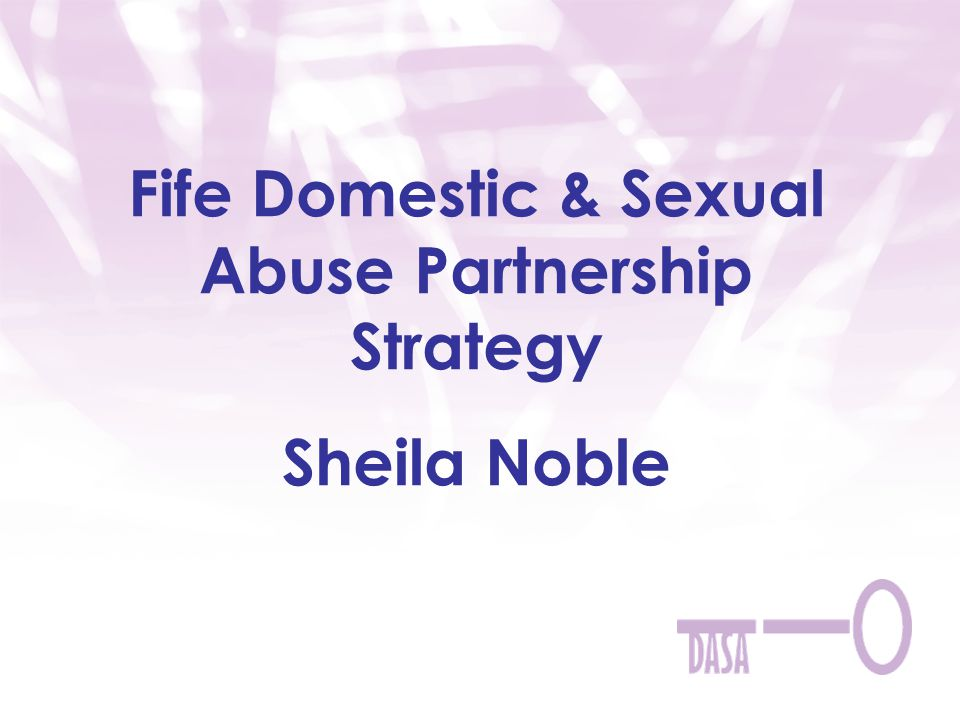 Fife Domestic & Sexual Abuse Partnership Strategy Sheila Noble