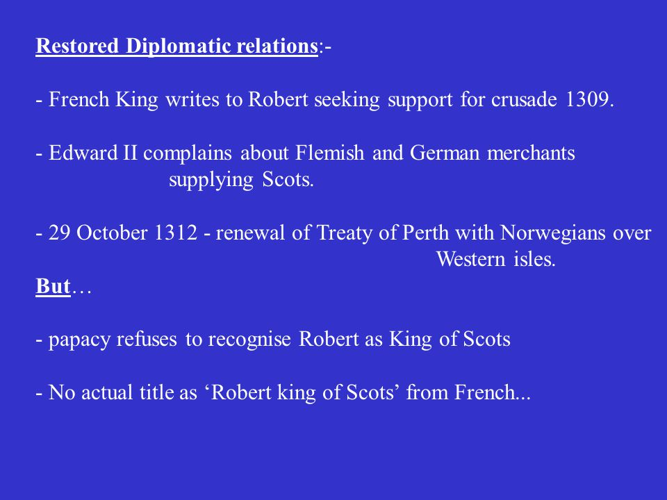 Restored Diplomatic relations:- - French King writes to Robert seeking support for crusade 1309.