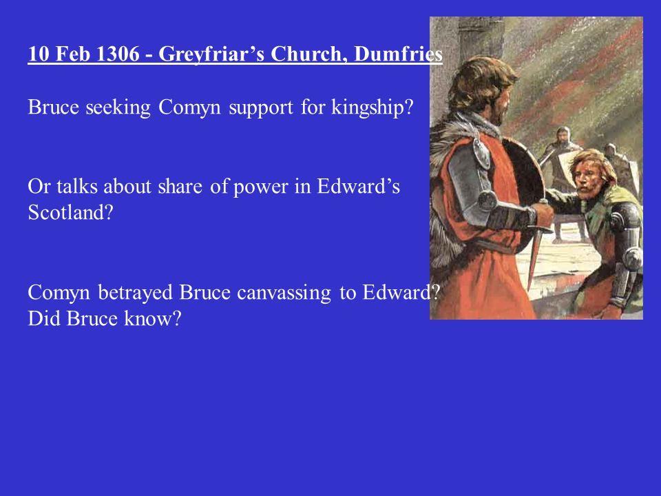 10 Feb 1306 - Greyfriar's Church, Dumfries Bruce seeking Comyn support for kingship.
