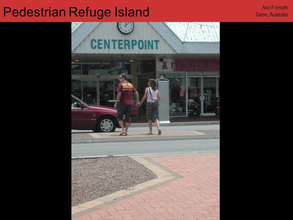 www.annforsyth.net Pedestrian Refuge Island Ann Forsyth Taree, Australia