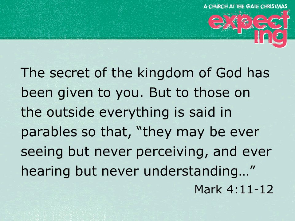 textbox center The secret of the kingdom of God has been given to you.