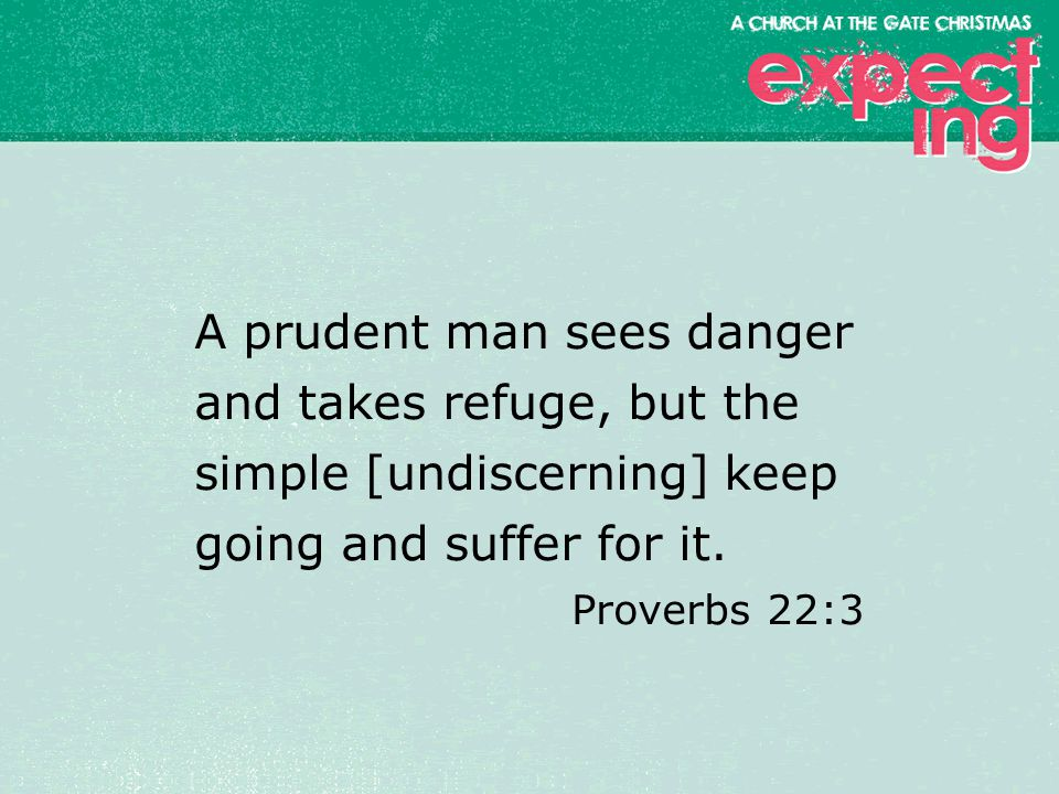 textbox center A prudent man sees danger and takes refuge, but the simple [undiscerning] keep going and suffer for it.
