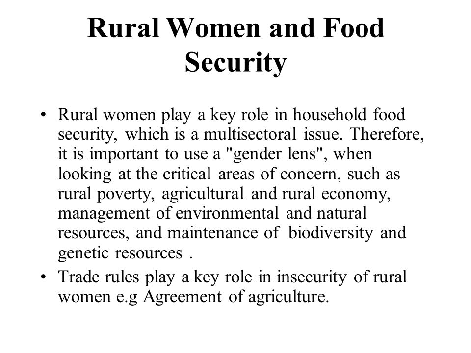 Rural Women and Food Security Rural women play a key role in household food security, which is a multisectoral issue. Therefore, it is important to us