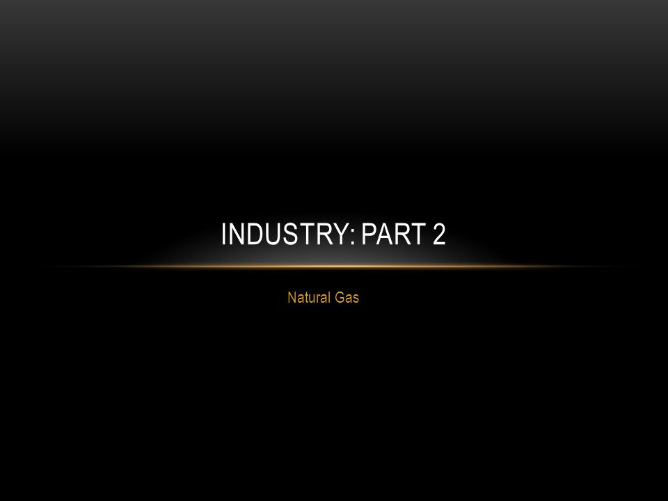 Natural Gas INDUSTRY: PART 2