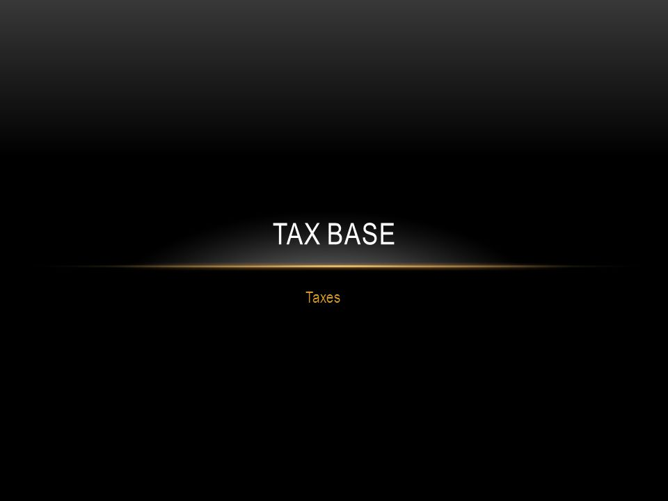 Taxes TAX BASE