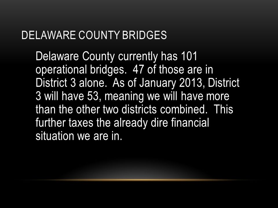 DELAWARE COUNTY BRIDGES Delaware County currently has 101 operational bridges. 47 of those are in District 3 alone. As of January 2013, District 3 wil