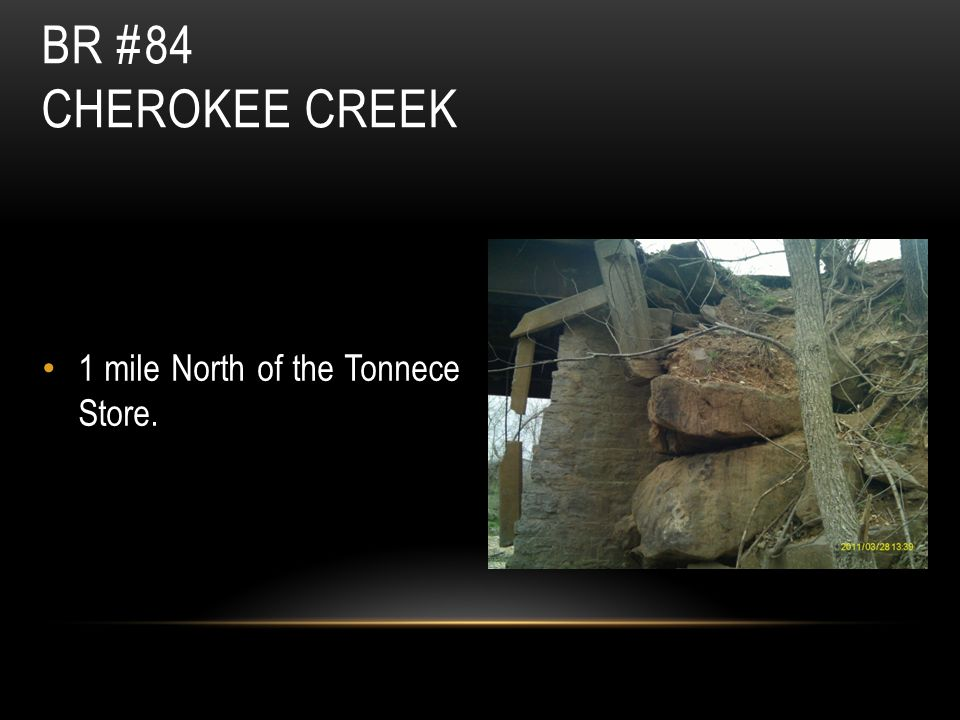 BR #84 CHEROKEE CREEK 1 mile North of the Tonnece Store.