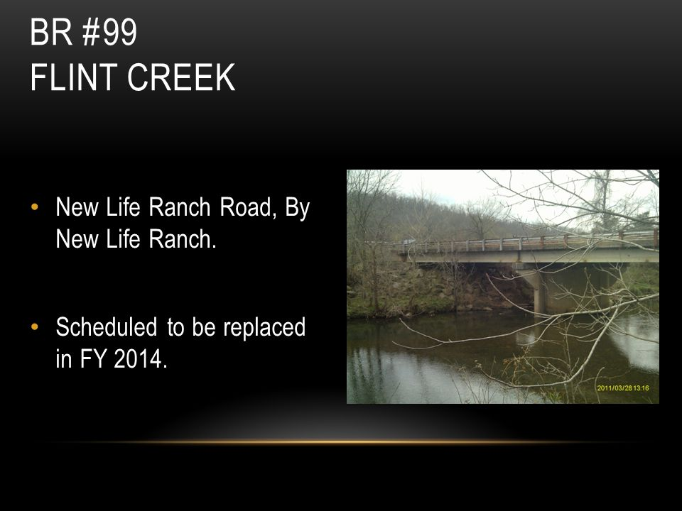 BR #99 FLINT CREEK New Life Ranch Road, By New Life Ranch. Scheduled to be replaced in FY 2014.