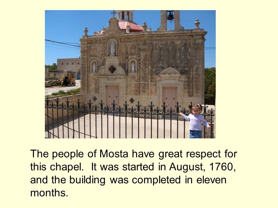 The people of Mosta have great respect for this chapel.